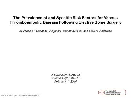 The Prevalence of and Specific Risk Factors for Venous Thromboembolic Disease Following Elective Spine Surgery by Jason M. Sansone, Alejandro Munoz del.