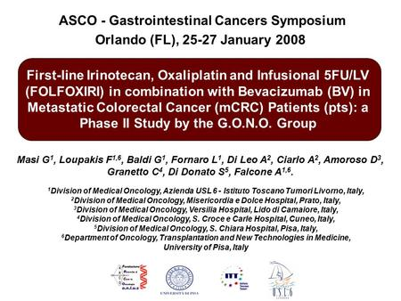 ASCO - Gastrointestinal Cancers Symposium Orlando (FL), 25-27 January 2008 First-line Irinotecan, Oxaliplatin and Infusional 5FU/LV (FOLFOXIRI) in combination.