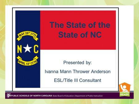 The State of the State of NC Presented by: Ivanna Mann Thrower Anderson ESL/Title III Consultant.