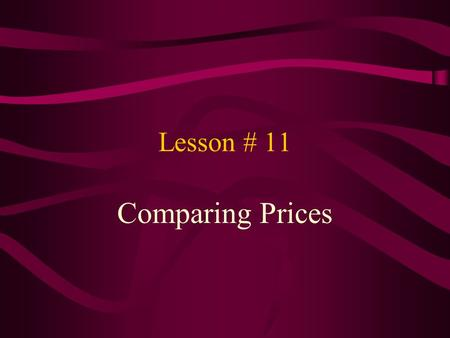 Lesson # 11 Comparing Prices To save money when we shop… We need to compare prices ! !
