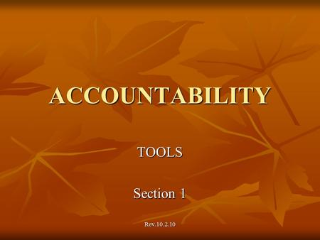 "Rev.10.2.10 ACCOUNTABILITY TOOLS Section 1. ""All effective accountability systems are dynamic."" ""Accountability is not about measurement; it is about."