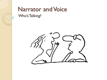 Narrator and Voice Who's Talking?. 1. Narrator Meaning – The narrator is the person telling the story. The story is told from his point of view. ◦ Point.