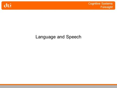 Cognitive Systems Foresight Language and Speech. Cognitive Systems Foresight Language and Speech How does the human system organise itself, as a neuro-biological.