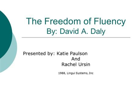 The Freedom of Fluency By: David A. Daly Presented by: Katie Paulson And Rachel Ursin 1988, Lingui Systems, Inc.