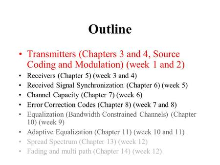 Outline Transmitters (Chapters 3 and 4, Source Coding and Modulation) (week 1 and 2) Receivers (Chapter 5) (week 3 and 4) Received Signal Synchronization.