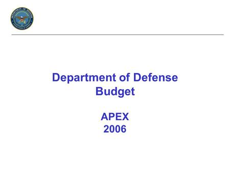 Department of Defense Budget APEX 2006. Strategic Priorities The Quadrennial Defense Review – the first conducted in an era of global terrorism – continues.