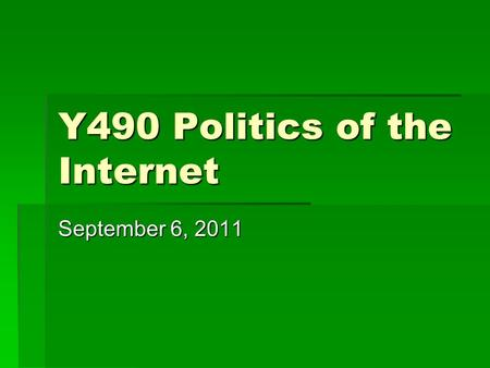 Y490 Politics of the Internet September 6, 2011. Three ways of defining the Internet  Technical: network of networks  Comparative: the Internet as an.
