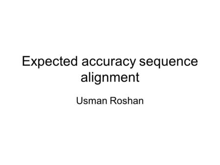 Expected accuracy sequence alignment Usman Roshan.