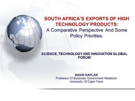 SOUTH AFRICA'S EXPORTS OF HIGH TECHNOLOGY PRODUCTS: A Comparative Perspective And Some Policy Priorities. DAVID KAPLAN Professor Of Business Government.