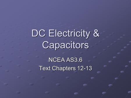 DC Electricity & Capacitors NCEA AS3.6 Text Chapters 12-13.