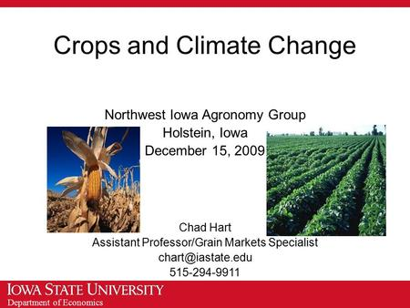 Department of Economics Crops and Climate Change Northwest Iowa Agronomy Group Holstein, Iowa December 15, 2009 Chad Hart Assistant Professor/Grain Markets.