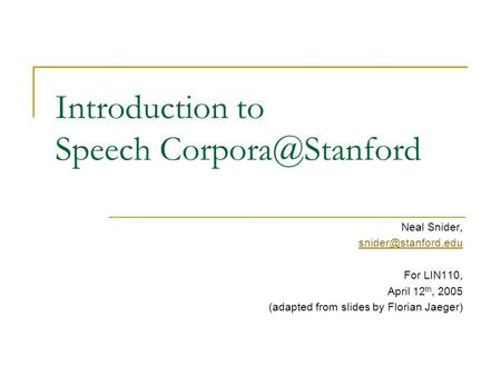Introduction to Speech Neal Snider, For LIN110, April 12 th, 2005 (adapted from slides by Florian Jaeger)
