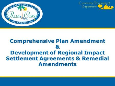 Community Development Department Comprehensive Plan Amendment & Development of Regional Impact Settlement Agreements & Remedial Amendments.