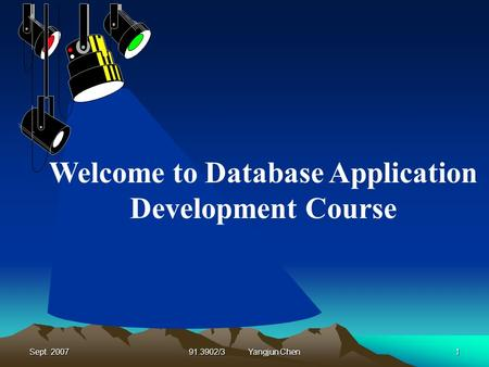 Sept. 200791.3902/3 Yangjun Chen1 Welcome to Database Application Development Course.