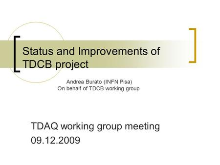 Status and Improvements of TDCB project TDAQ working group meeting 09.12.2009 Andrea Burato (INFN Pisa) On behalf of TDCB working group.