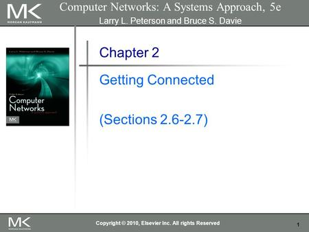 1 Computer Networks: A Systems Approach, 5e Larry L. Peterson and Bruce S. Davie Chapter 2 Getting Connected (Sections 2.6-2.7) Copyright © 2010, Elsevier.
