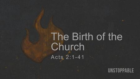 The Birth of the Church Acts 2:1-41.