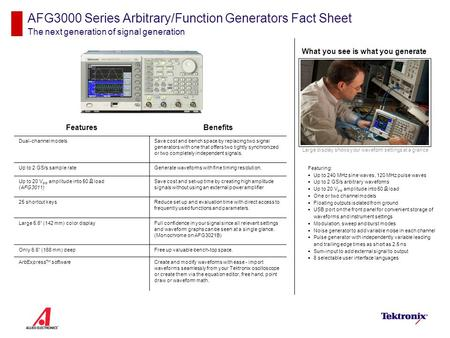 AFG3000 Series Arbitrary/Function Generators Fact Sheet The next generation of signal generation Featuring:  Up to 240 MHz sine waves, 120 MHz pulse waves.