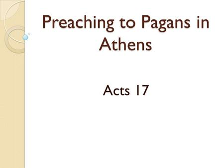 Preaching to Pagans in Athens Acts 17. What Paul saw.
