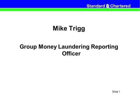 Slide 1 Mike Trigg Group Money Laundering Reporting Officer.