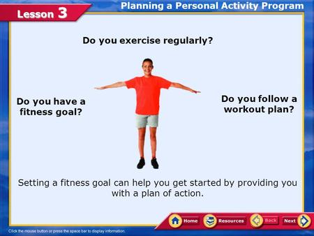 Lesson 3 Do you exercise regularly? Do you follow a workout plan? Do you have a fitness goal? Setting a fitness goal can help you get started by providing.