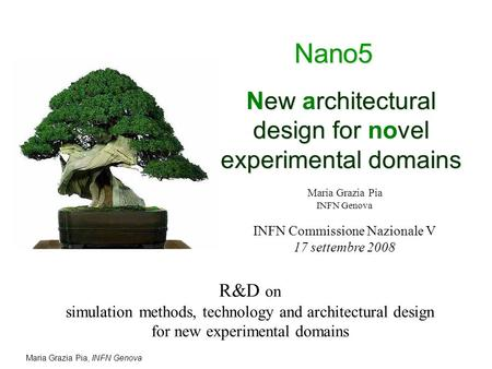 Maria Grazia Pia, INFN Genova New rchitectural design for vel experimental domains New architectural design for novel experimental domains R&D on simulation.