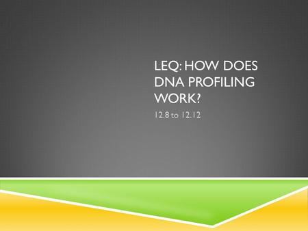 LEQ: HOW DOES DNA PROFILING WORK? 12.8 to 12.12. NUCLEIC ACID PROBES  Short single strands of DNA w/ specific nucleotide sequences are created using.