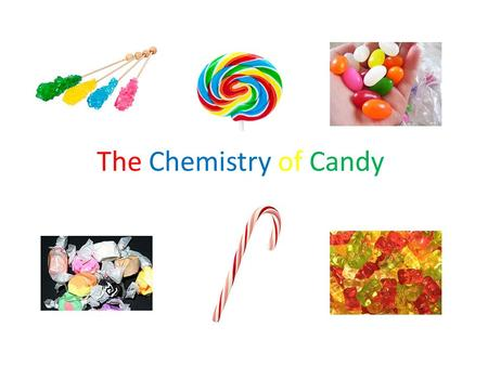 The Chemistry of Candy. The Chemistry of Sugar (Sucrose) Carbohydrate – carbon, hydrogen, oxygen Disaccharide – glucose and fructose bonded together Inversion.