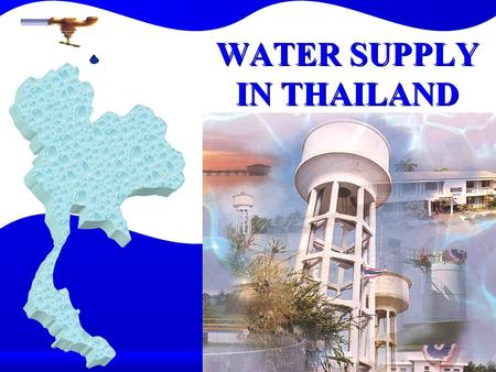 WATER SUPPLY IN THAILAND - ENCOURAGE PRIVATE SECTOR INVOLVEMENT - IMPROVE ENVIRONMENTAL STANDARDS - PROVIDE BASIC NEED IN POVERTY AREAS - UTILIZE LOW-COST.
