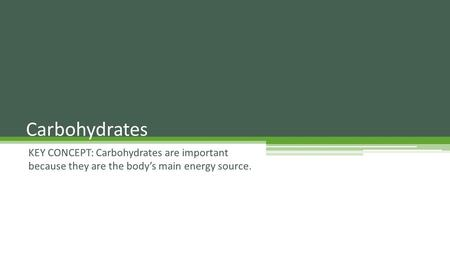 KEY CONCEPT: Carbohydrates are important because they are the body's main energy source. Carbohydrates.