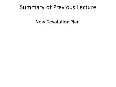Summary of Previous Lecture New Devolution Plan. Overview Under devolution, a new elected government was created at the district level. It was linked.