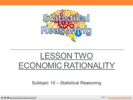 LESSON TWO ECONOMIC RATIONALITY Subtopic 10 – Statistical Reasoning Created by The North Carolina School of Science and Math forThe North Carolina School.
