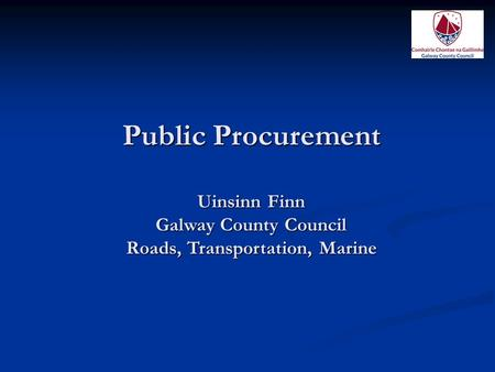 Public Procurement Uinsinn Finn Galway County Council Roads, Transportation, Marine.