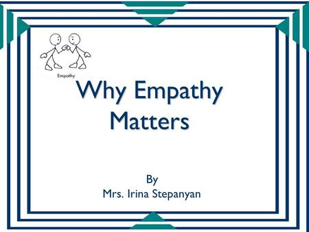 Why Empathy Matters By Mrs. Irina Stepanyan.