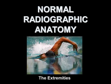 NORMAL RADIOGRAPHIC ANATOMY The Extremities. Standard Shoulder Series external rotationAP shoulder with external rotation of the humerus internal rotationAP.