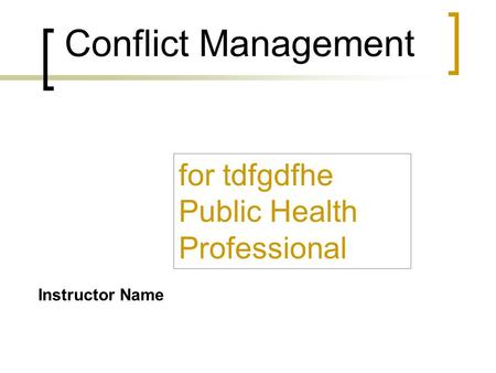 Conflict Management for tdfgdfhe Public Health Professional Instructor Name.