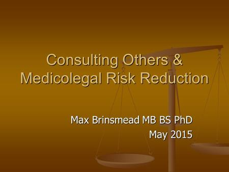 Consulting Others & Medicolegal Risk Reduction Max Brinsmead MB BS PhD May 2015.