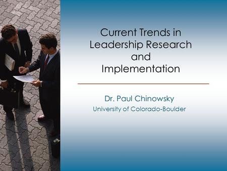 Current Trends in Leadership Research and Implementation Dr. Paul Chinowsky University of Colorado-Boulder.