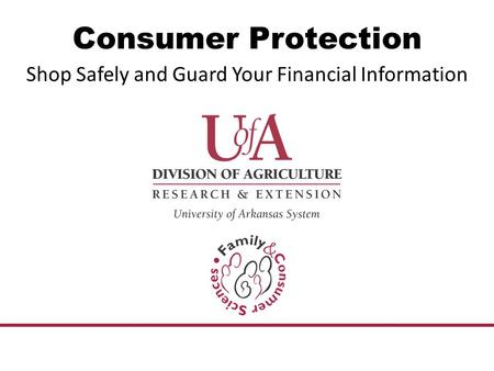 Consumer Protection Shop Safely and Guard Your Financial Information.
