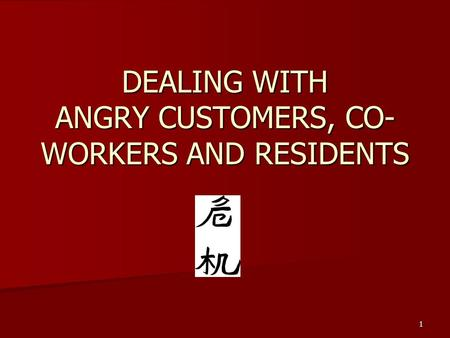 1 DEALING WITH ANGRY CUSTOMERS, CO- WORKERS AND RESIDENTS.