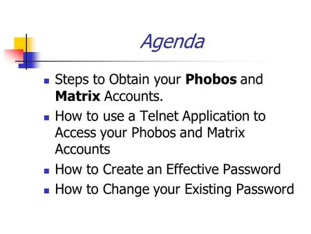 Agenda Steps to Obtain your Phobos and Matrix Accounts. How to use a Telnet Application to Access your Phobos and Matrix Accounts How to Create an Effective.