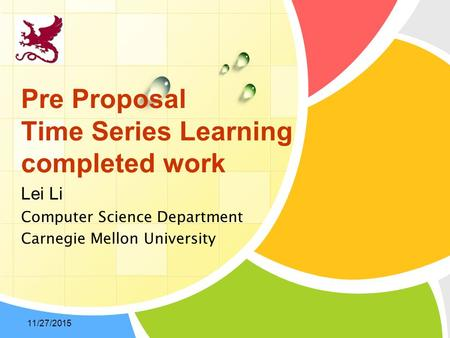 Lei Li Computer Science Department Carnegie Mellon University Pre Proposal Time Series Learning completed work 11/27/2015.