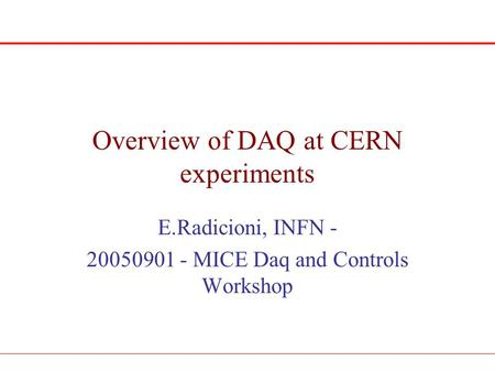 Overview of DAQ at CERN experiments E.Radicioni, INFN - 20050901 - MICE Daq and Controls Workshop.