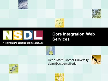 Core Integration Web Services Dean Krafft, Cornell University