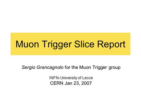 Muon Trigger Slice Report Sergio Grancagnolo for the Muon Trigger group INFN-University of Lecce CERN Jan 23, 2007.