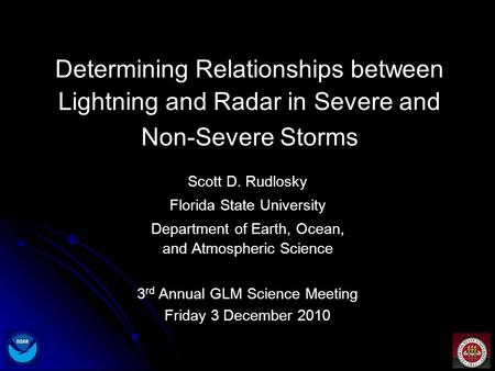 Determining Relationships between Lightning and Radar in Severe and Non-Severe Storms Scott D. Rudlosky Florida State University Department of Earth, Ocean,
