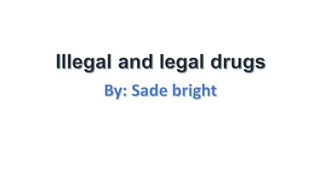 Illegal and legal drugs