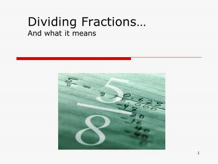 1 Dividing Fractions… And what it means. 2 Rules for Multiplying Fractions: *Review* 1) Change mixed numbers into improper fractions. 2) Cancel if possible.