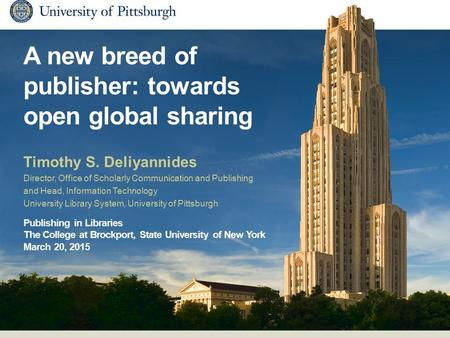 A new breed of publisher: towards open global sharing Timothy S. Deliyannides Director, Office of Scholarly Communication and Publishing and Head, Information.
