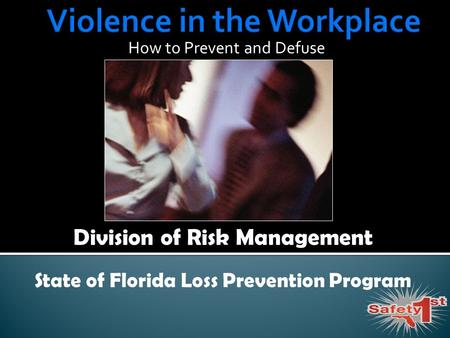 How to Prevent and Defuse Division of Risk Management State of Florida Loss Prevention Program.